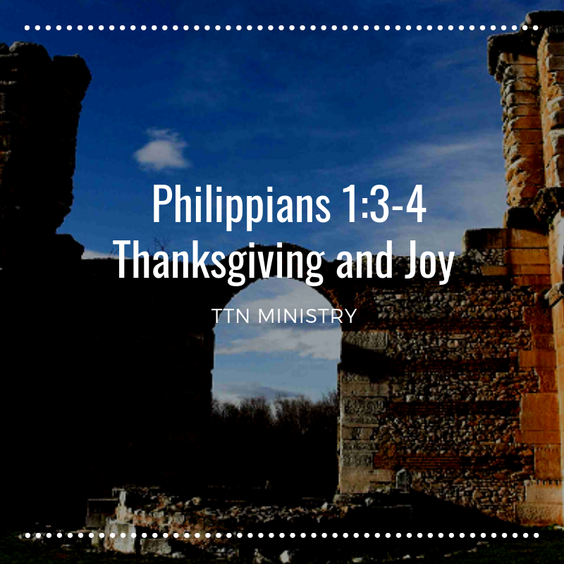 TTN Ministry -- Philippians 1: 3-4 Thanksgiving and Joy