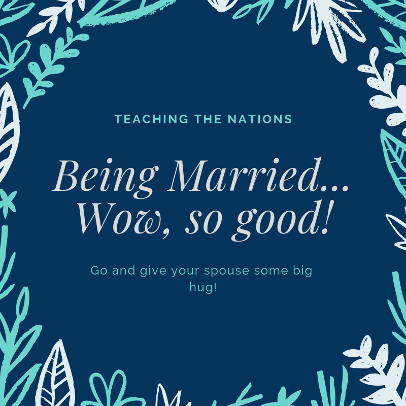 Teaching the Nations -- Being Married...Wow, so good