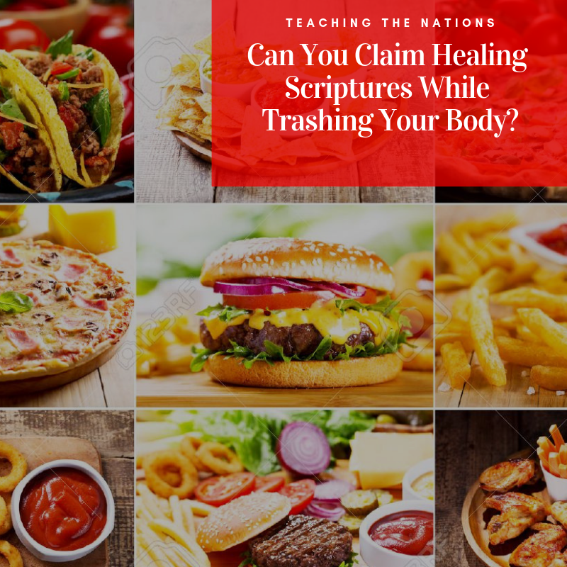 TTN Ministry -- Can You Claim Healing Scripture While Trashing Your Body