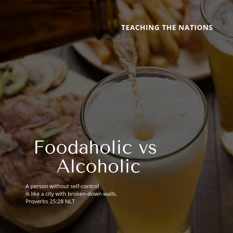 Teaching the Nations -- Foodaholic vs Alcoholic